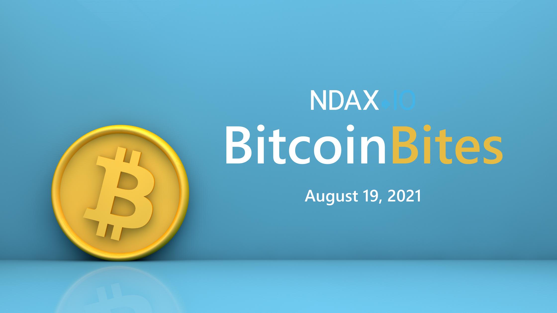 Bitcoin Bites: 5 BTC stories you should know - August 19, 2021